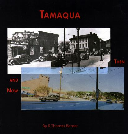 Tamaqua Then and Now is an 80-page pictorial of the Schuylkill County community. Produced by R. Thomas Berner, the book is available online.
