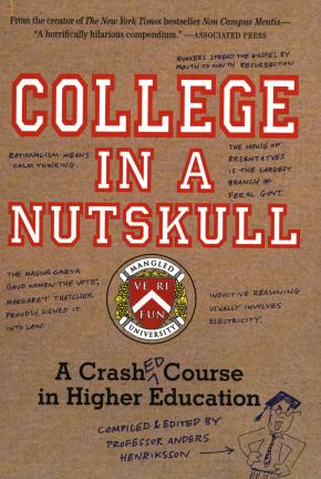 """College in a Nutskull: A Crashed Course in Higher Education"" is a compilation of the work of some of today's college students, edited by Anders Henriksson."